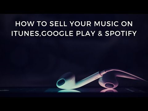 How To Sell Your Music On iTunes, Spotify, Apple Music and Google Play