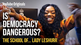 Is Democracy Dangerous? | The School of Lady Leshurr