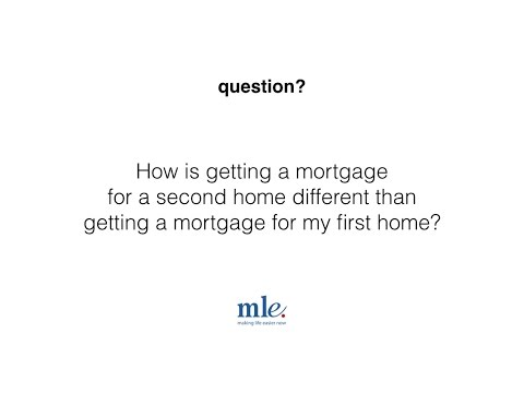 How is getting a mortgage for my second home different than getting a mortgage for my first home?