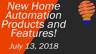New Smart Home Products and New Home Automation Features for July 13, 2018