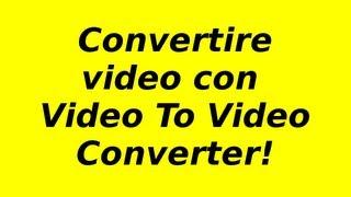 Download Convertire video con Video To Video Converter!