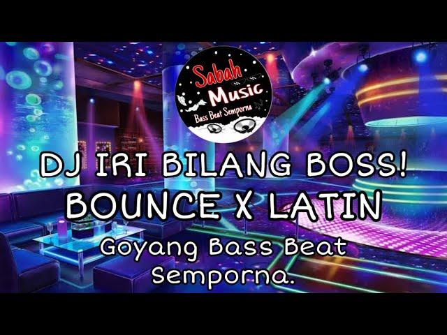 DJ IRI BILANG BOSS(BOUNCE X LATIN)