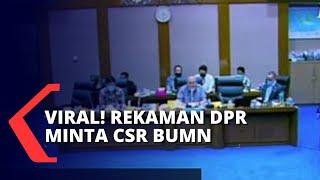 Viral! Soal Rekaman Anggota DPR Minta CSR BUMN