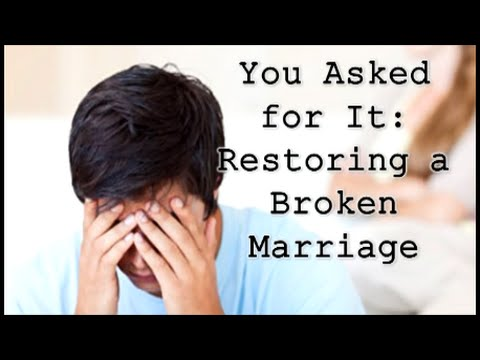 You Asked For It: Restoring a Broken Marriage - Part 1
