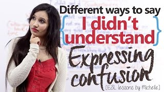 Expressing Confusion ( Different Ways to say -