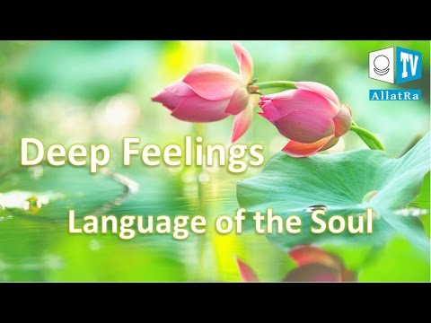 A quote from the book AllatRa: Deep feelings - Language of the Soul