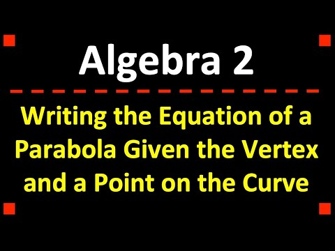 Writing the Equation of a Parabola Given the Vertex and a Point on the Curve