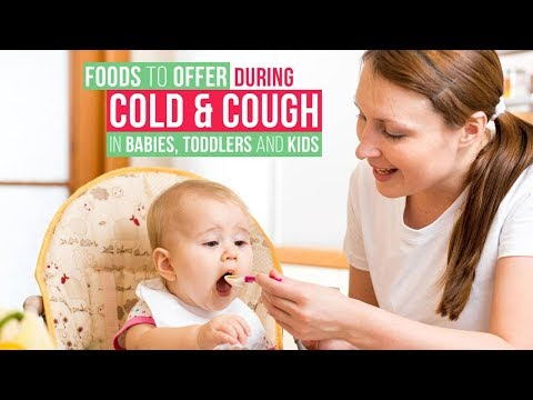 Foods to offer during cold & cough in babies , toddlers and kids