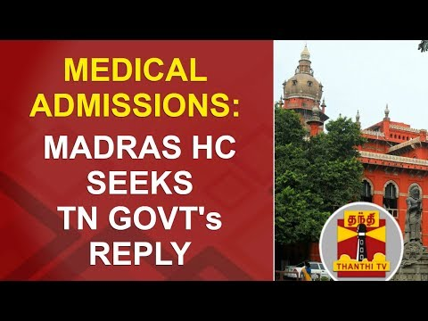 DETAILED REPORT | Madras HC seeks TN Govt's reply on Medical Admissions eligibility List
