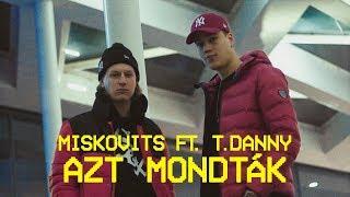 MISKOVITS ft. T. Danny - Azt mondták (Official Music Video)