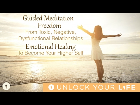 Meditation For Freedom From Toxic, Negative, Dysfunctional Relationships; Become Your Higher Self