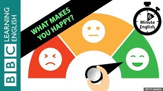 What makes you happy? Listen to 6 Minute English