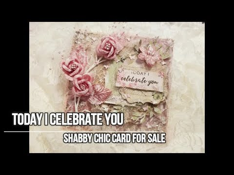 Today I celebrate You Shabby Chic Card-FOR SALE***SOLD***