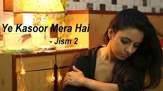 Yeh Kasoor Mera Hai |Sunny Leone, Randeep Hooda | Sonu Kakkar - Jism 2 | Cover Ft. Varsha Tripathi