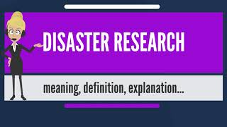 What is DISASTER RESEARCH? What does DISASTER RESEARCH mean? DISASTER RESEARCH meaning & explanation