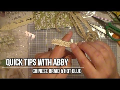 Quick Tips With Abby - Chinese Braid & Hot Glue