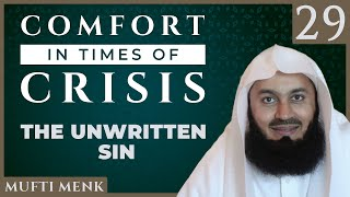 Comfort in Times of Crisis - Episode 29 - The Unwritten Sin - Mufti Menk