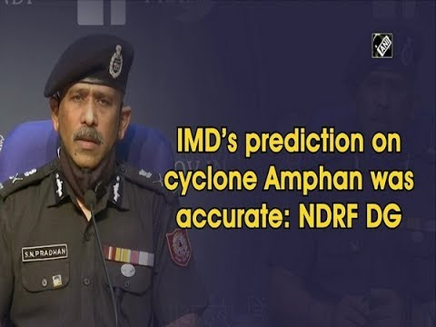 IMD's prediction on cyclone Amphan was accurate: NDRF DG