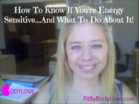 How To Know If You're Energy Sensitive....And What To Do About It