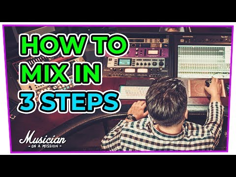 How to Mix a Song In Just 3 Strangely Simple Steps | musicianonamission.com - Mix School #29