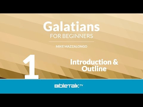 Galatians Bible Study for Beginners - #1 - Introduction & Outline