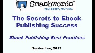 The Secrets to Ebook Publishing Success (Smashwords tutorial series #2)