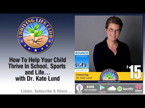 How To Help Your Child Thrive In School, Sports and Life... with Dr. Kate Lund and Leon Gabrielian