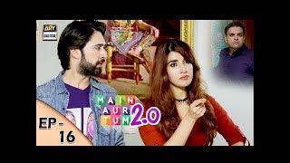 Main Aur Tum 2. 0 Episode 16 - 16th Dec 2017 - ARY Digital Drama