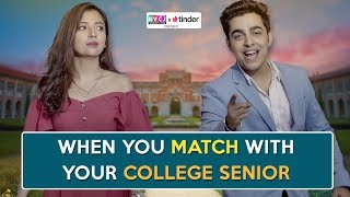 When You Match With Your College Senior   ft. Barkha Singh & Gagan Arora   RVCJ