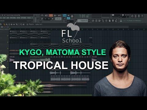 How To Make: Tropical House like Kygo, Matoma etc. - FL Studio tutorial
