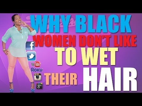 Why Black Women Don't Like To Wet Their Hair #SONCERAEONYOUTUBE