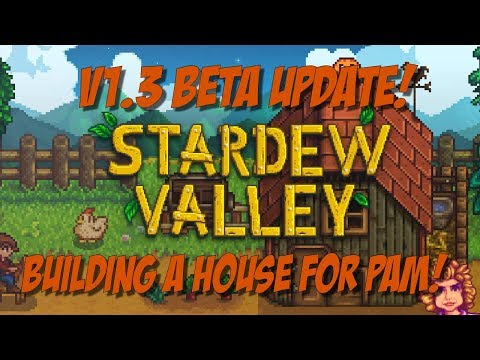 Stardew Valley Update 1.3 Beta! Building a House for Pam!