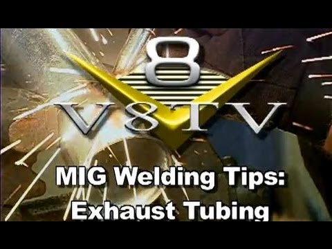 MIG Welding Tips:  Exhaust Tubing  V8TV-Video