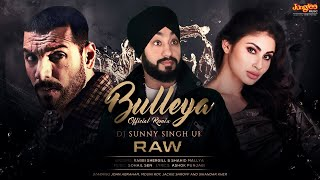 Bulleya Remix | Rabbi Shergill | Shahid Mallya | RAW | Remix By DJ Sunny Singh UK