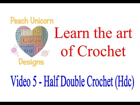 Video 5 - How to do a Half Double Crochet Stitch  (Hdc) - Learn to Crochet - US Terminology