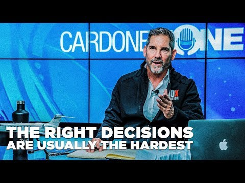 The Right Decisions are Usually the Hardest - Grant Cardone