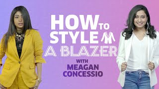 How To Style A Blazer | Style FAQs Decoded | Style Expert | Meagan Concessio | MissMalini