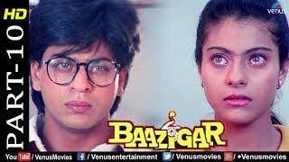 Baazigar - Part 10 | HD Movie | Shahrukh Khan, Kajol, Shilpa Shetty | Evergreen Blockbuster Movie