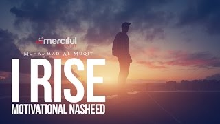 I Rise - Motivational Nasheed - By Muhammad al Muqit