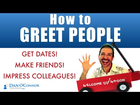 How to Get a Date, Make Friends, Impress Colleagues-Learn How to Greet People | Communication Skills