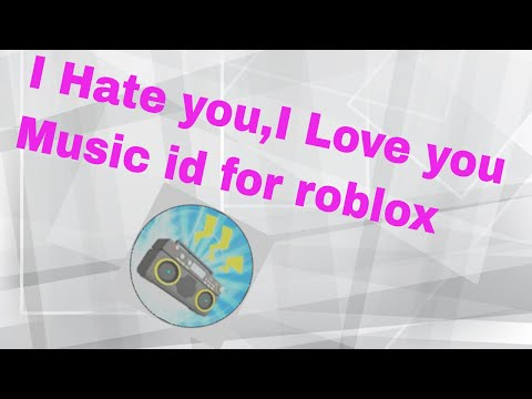 Roblox Song id For I hate u,i love you