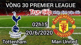 Trực tiếp nhận định Man United vs Tottenham 2h15 ngày 20/6/2020 | Vòng 30 Ngoại hạng anh