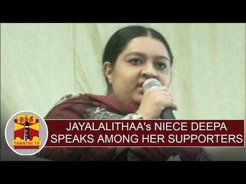 Jayalalithaa's niece Deepa speaks among her supporters