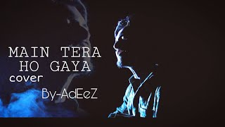 Main Tera Ho Gaya(sad verson)|Millind Gaba | AdEeZ | Amit Singh Thakur | Kalakaar