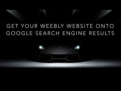 How to get your Weebly website listed in search engines and be seen in search
