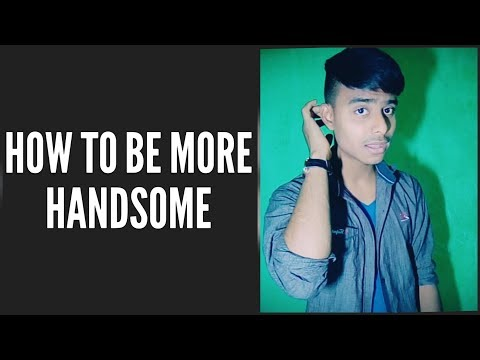 How to Look More Handsome  Fast (Boys)