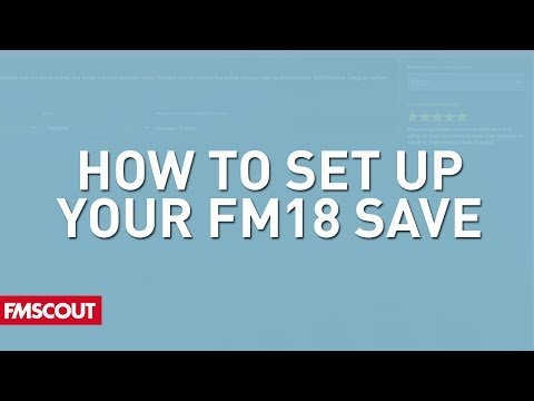 FM18 How to set up your Football Manager 2018 save