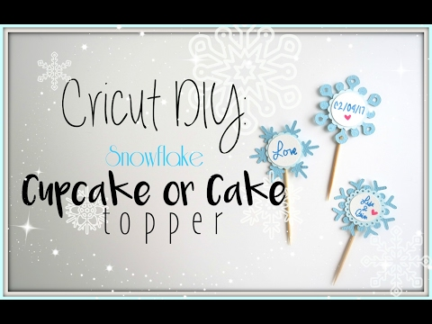 DIY: Snowflake Cupcake or Cake Toppers using the Cricut