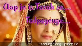 Aap jo Is Tarah Se Tadpayenge ||Heart touching song ||whats app status video