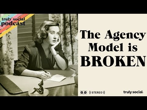 How and Why The Agency Model Is Broken - The Truly Social Podcast